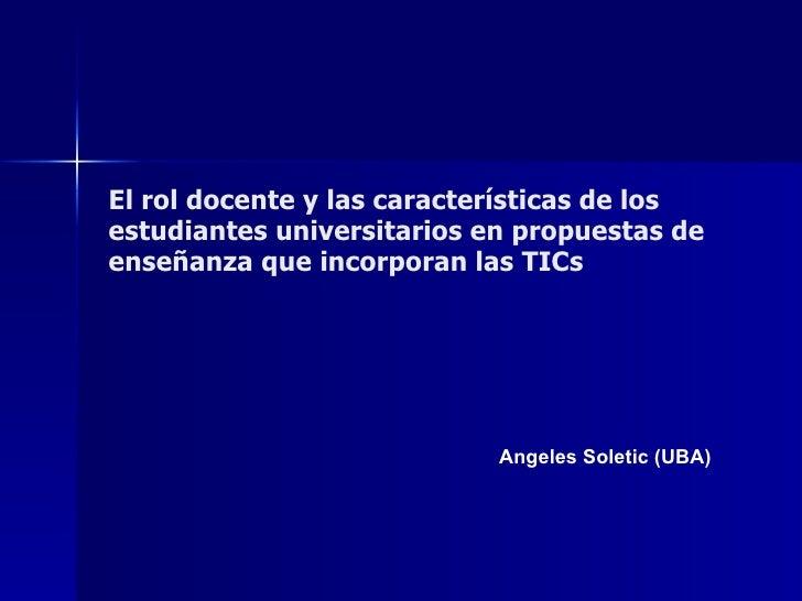 El rol docente y las características de los estudiantes universitarios en propuestas de enseñanza que incorporan las TICs ...