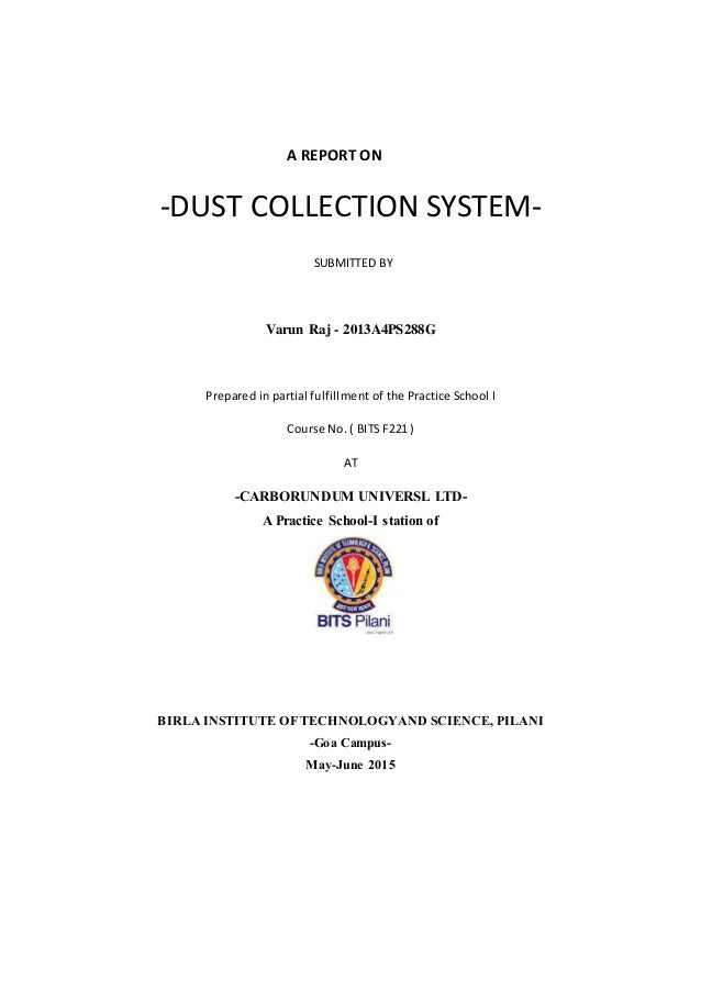 A REPORT ON -DUST COLLECTION SYSTEM- SUBMITTED BY Varun Raj - 2013A4PS288G Prepared in partial fulfillment of the Practice...