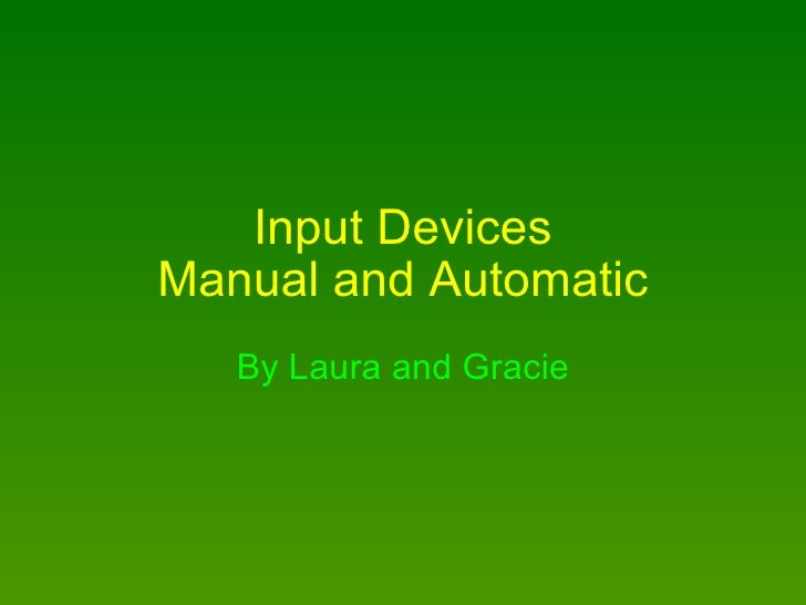 Input Devices Manual and Automatic By Laura and Gracie