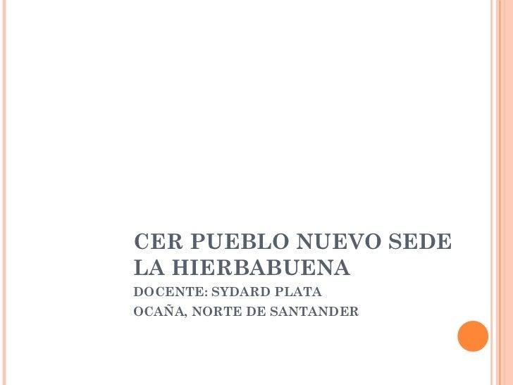 CER PUEBLO NUEVO SEDE LA HIERBABUENA DOCENTE: SYDARD PLATA OCAÑA, NORTE DE SANTANDER