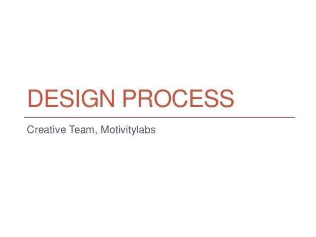 DESIGN PROCESS Creative Team, Motivitylabs