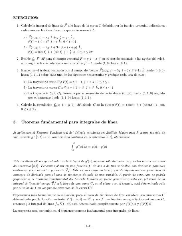 EJERCICIOS: 1. Calcule la integral de l´ınea de F a lo largo de la curva C definida por la funci´on vectorial indicada en c...