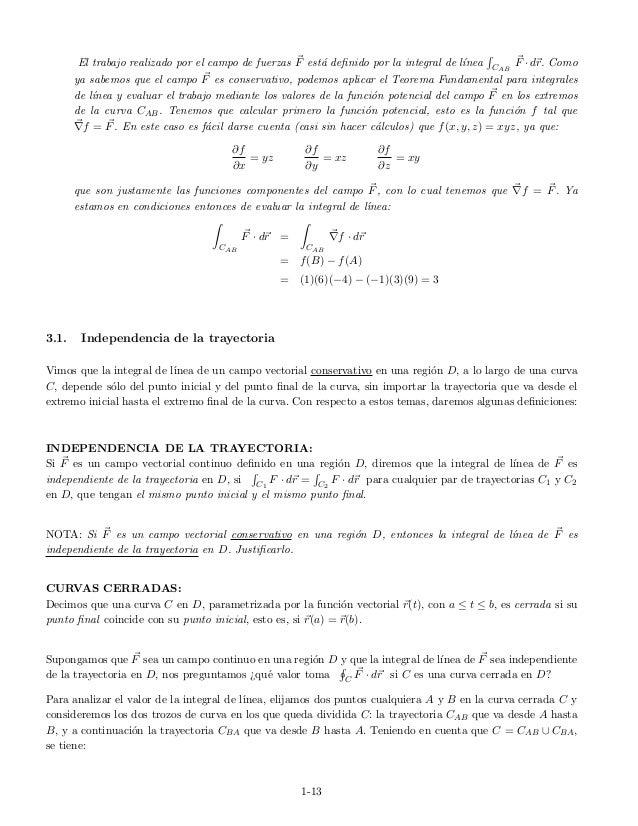 El trabajo realizado por el campo de fuerzas F est´a definido por la integral de l´ınea CAB F ·dr. Como ya sabemos que el c...