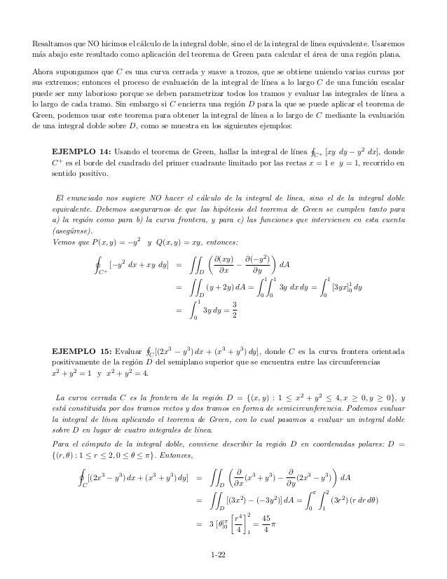 Resaltamos que NO hicimos el c´alculo de la integral doble, sino el de la integral de l´ınea equivalente. Usaremos m´as ab...