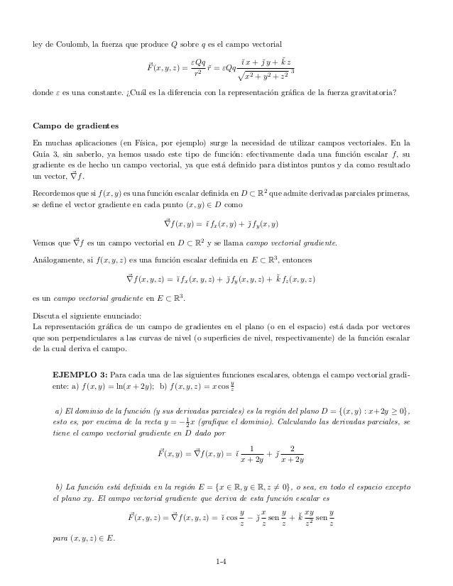 ley de Coulomb, la fuerza que produce Q sobre q es el campo vectorial F(x, y, z) = εQq r2 ˘r = εQq ˘ı x + ˘ y + ˘k z x2 +...