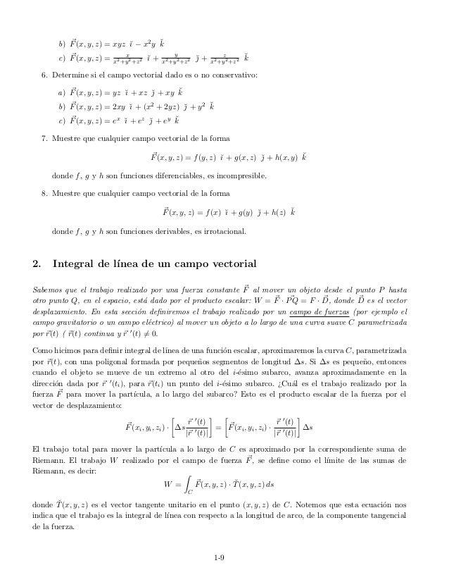 b) F(x, y, z) = xyz ˘ı − x2y ˘k c) F(x, y, z) = x x2+y2+z2 ˘ı + y x2+y2+z2 ˘ + z x2+y2+z2 ˘k 6. Determine si el campo vec...