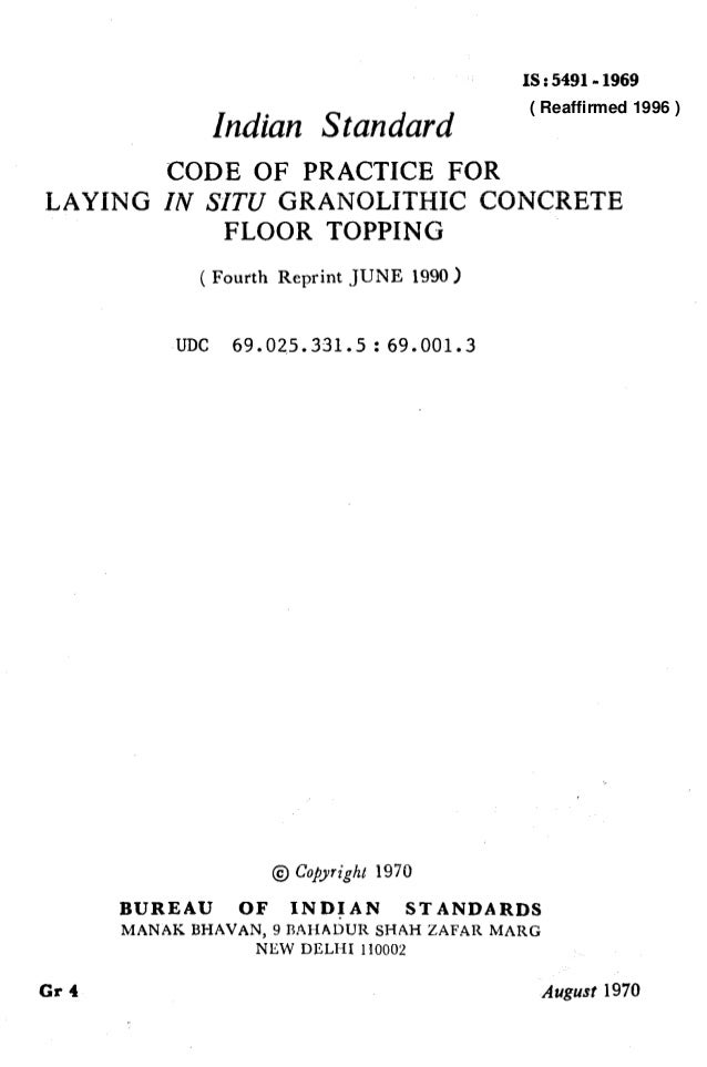 IS : 5491-1969 Indian Standard CODE OF PRACTICE FOR LAYING IN SITUGRANOLTTHIC CONCRETE FLOOR TOPPING ( Fourth Reprint JUNE...