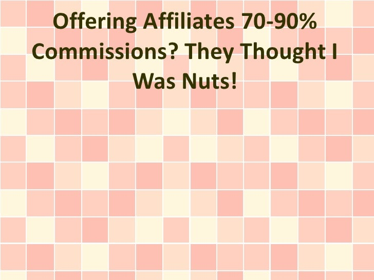 Offering Affiliates 70-90%Commissions? They Thought I          Was Nuts!