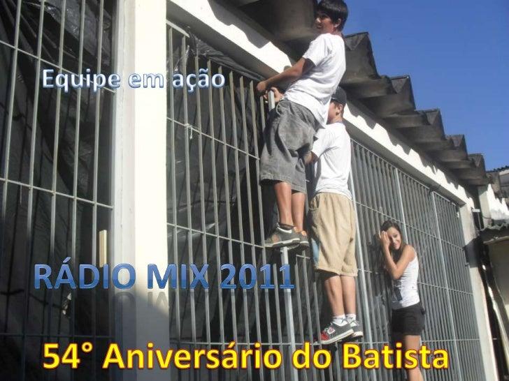 Equipe em ação<br />Rádio Mix 2011<br />54° Aniversário do Batista<br />