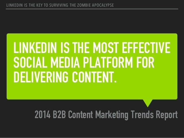 LINKEDIN IS THE MOST EFFECTIVE SOCIAL MEDIA PLATFORM FOR DELIVERING CONTENT. 2014 B2B Content Marketing Trends Report LINK...