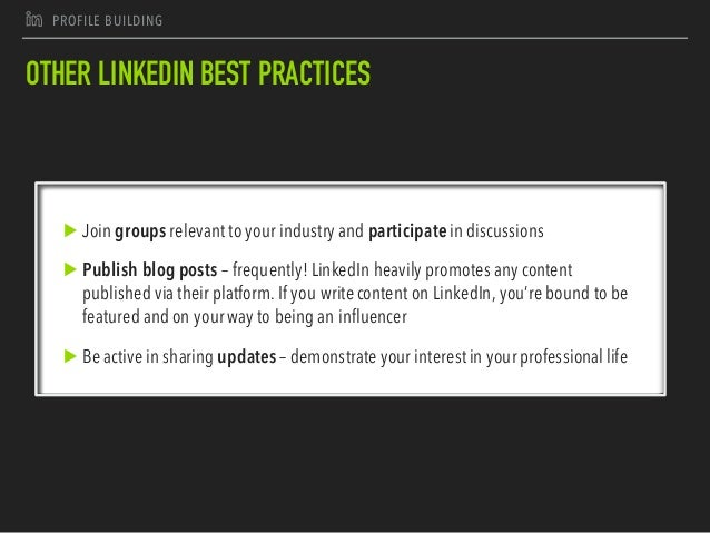 J PROFILE BUILDING OTHER LINKEDIN BEST PRACTICES ▶ Join groups relevant to your industry and participate in discussions ▶ ...