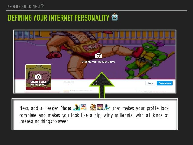 PROFILE BUILDING E DEFINING YOUR INTERNETPERSONALITY 🤖 Next, add a Header Photo 🏄🏖 🚵🌄⛷ that makes your profile look comple...
