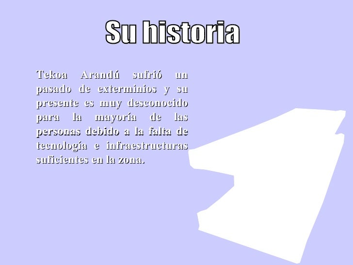 Su historia Tekoa Arandú sufrió un pasado de exterminios y su presente es muy desconocido para la mayoría de las personas ...