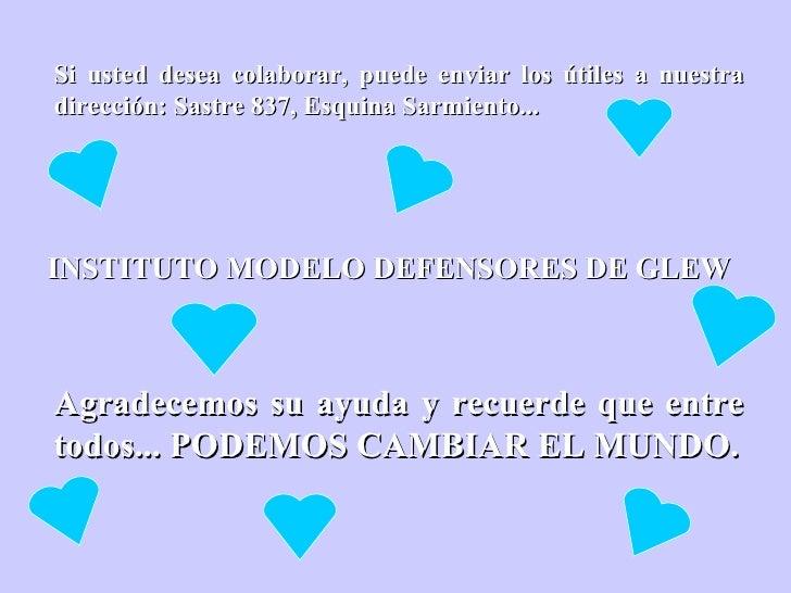 Si usted desea colaborar, puede enviar los útiles a nuestra dirección: Sastre 837, Esquina Sarmiento... INSTITUTO MODELO D...