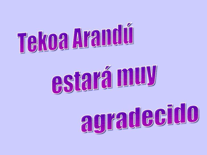 Tekoa Arandú estará muy agradecido