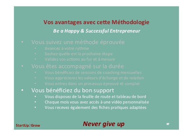 VosavantagesavecceJeMéthodologie BeaHappy&SuccessfulEntrepreneur • Voussuivezuneméthodeéprouvée • Avance...