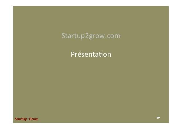 Startup2grow.com  Présenta,on   39