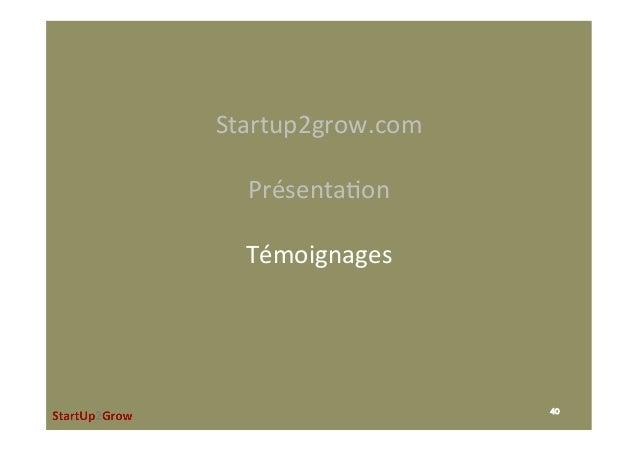 Startup2grow.com  Présenta,on  Témoignages  40