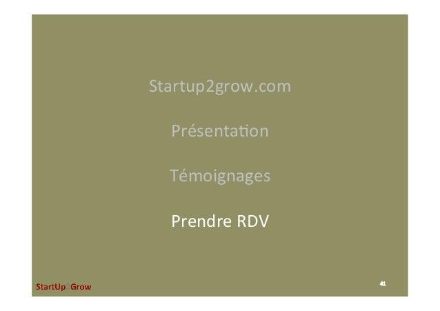 Startup2grow.com  Présenta,on  Témoignages  PrendreRDV 41