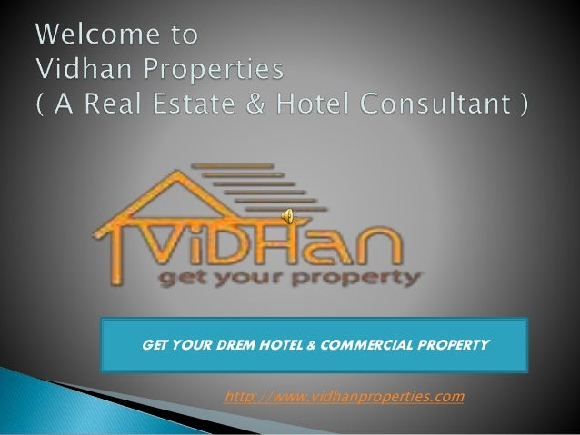 GET YOUR DREM HOTEL & COMMERCIAL PROPERTY http://www.vidhanproperties.com