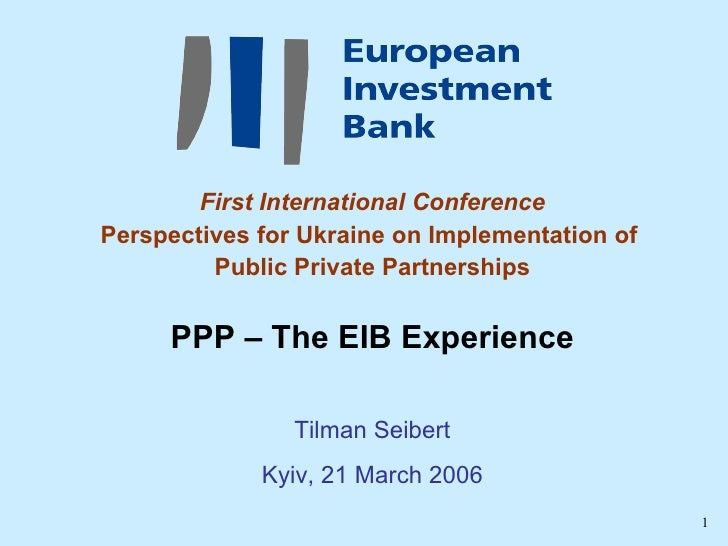 First International Conference Perspectives for Ukraine on Implementation of  Public Private Partnerships PPP – The EIB Ex...