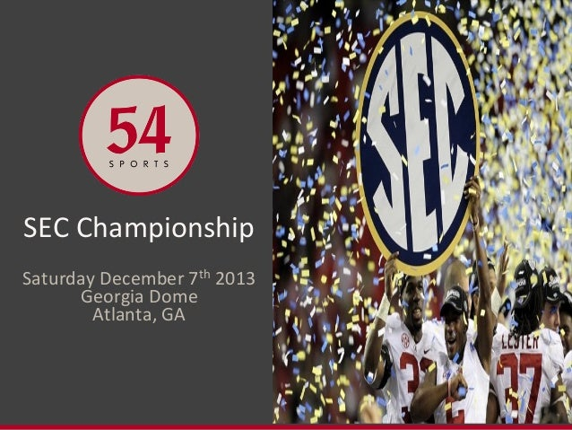 SEC  Championship      th  Saturday  December  7   2013   Georgia  Dome   Atlanta,  GA
