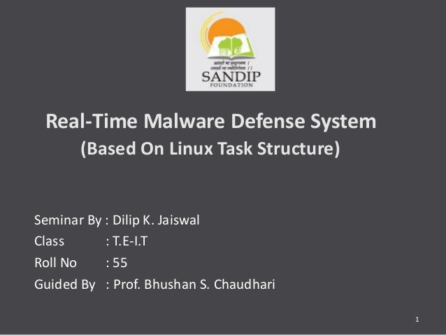 Real-Time Malware Defense System (Based On Linux Task Structure) Seminar By : Dilip K. Jaiswal Class : T.E-I.T Roll No : 5...