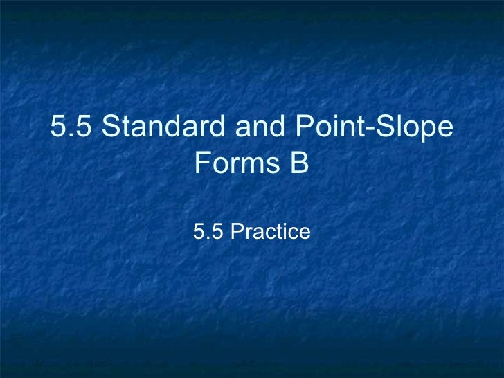 5.5 Standard and Point-Slope Forms B 5.5 Practice