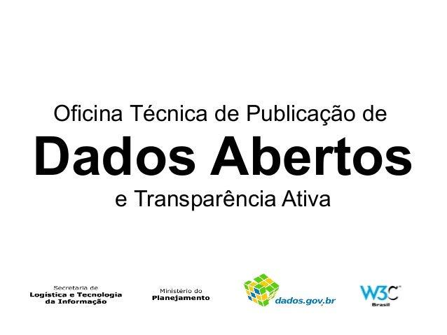Oficina Técnica de Publicação deDados Abertos     e Transparência Ativa