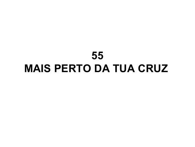 55 MAIS PERTO DA TUA CRUZ