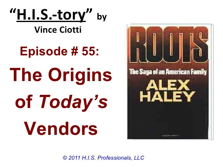 """H.I.S.-tory"" by    Vince Ciotti Episode # 55:The Originsof Today's Vendors           © 2011 H.I.S. Professionals, LLC"