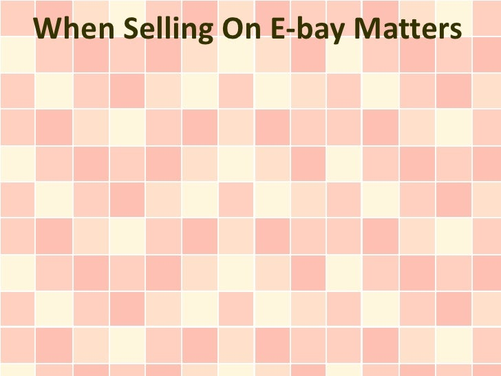 When Selling On E-bay Matters