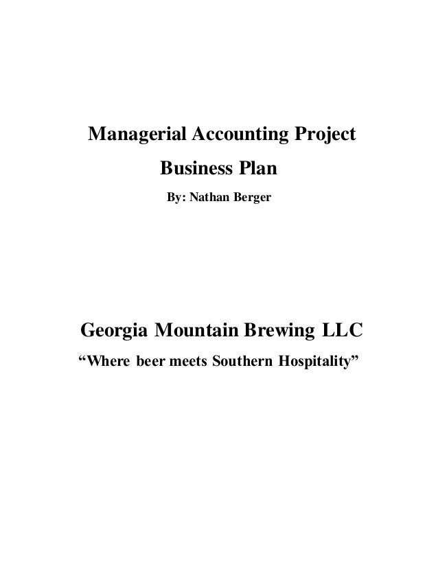 "Managerial Accounting Project Business Plan By: Nathan Berger Georgia Mountain Brewing LLC ""Where beer meets Southern Hosp..."