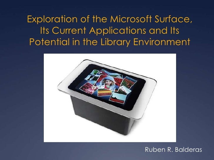 Exploration of the Microsoft Surface,Its Current Applications and ItsPotential in the Library Environment<br />Rube...