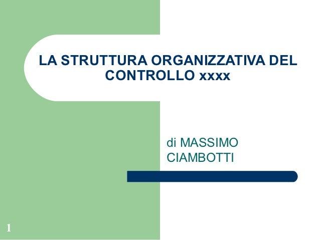 LA STRUTTURA ORGANIZZATIVA DEL            CONTROLLO xxxx                  di MASSIMO                  CIAMBOTTI1