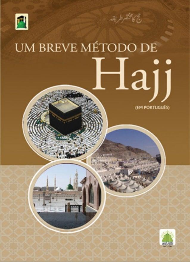 َ ِ َ َ ۡ َُ ۡ Um Breve Método De Hajj Este livrete foi escrito, em Urdu, pelo Sheikh-e-Tariqat Amir-e- Ahl-e-Sunnat, o fu...