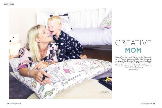 38 ❘ www.babybook.ch www.babybook.ch ❘ 39 MOMPRENEUR CREATIVE MOM Suzana Pezo Sommerfeld gehört zu den Frauen, die an ihre...
