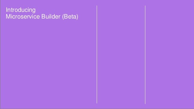 Introducing Microservice Builder (Beta)