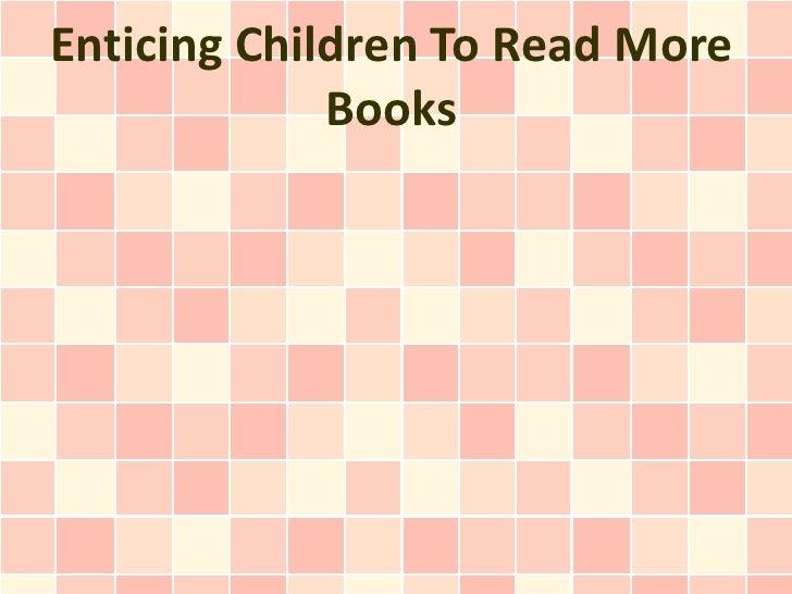 Enticing Children To Read More             Books