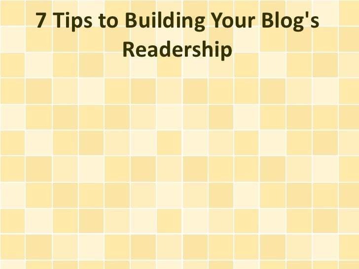 7 Tips to Building Your Blogs          Readership