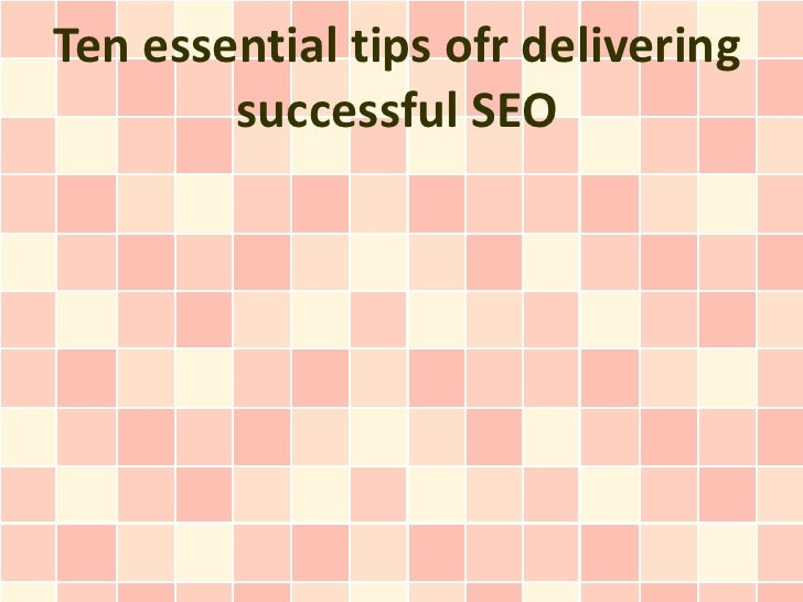 Ten essential tips ofr delivering        successful SEO