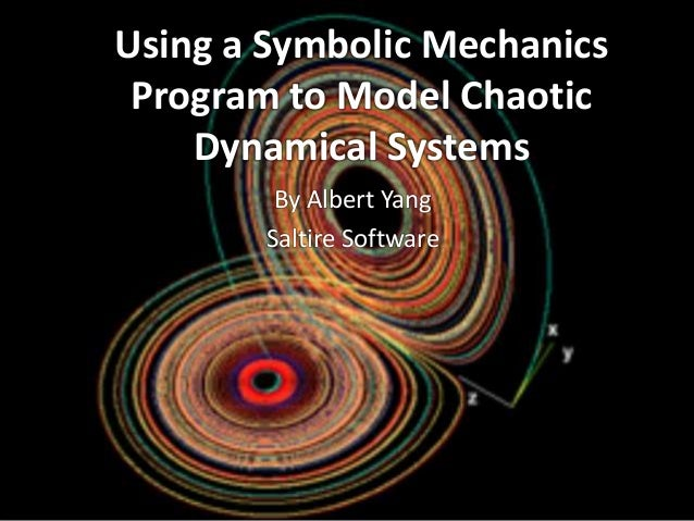 Using a Symbolic Mechanics Program to Model Chaotic Dynamical Systems By Albert Yang Saltire Software