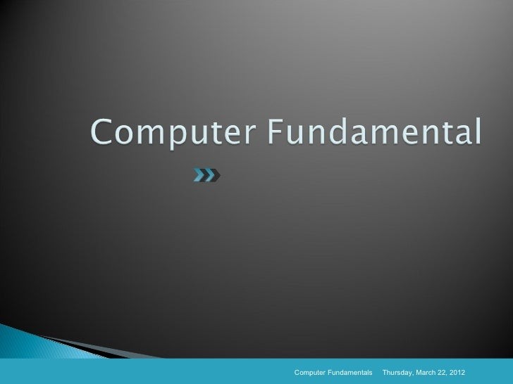 Computer Fundamentals   Thursday, March 22, 2012