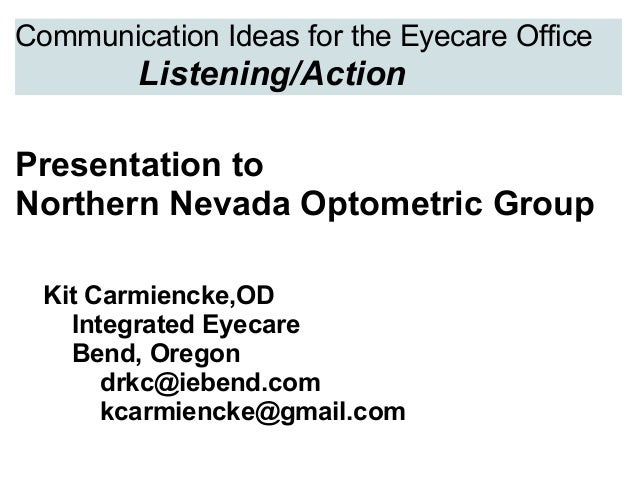 Communication Ideas for the Eyecare Office Listening/Action  Presentationto NorthernNevadaOptometricGroup  ...