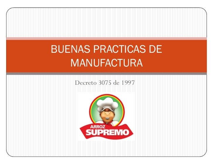 BUENAS PRACTICAS DE   MANUFACTURA    Decreto 3075 de 1997