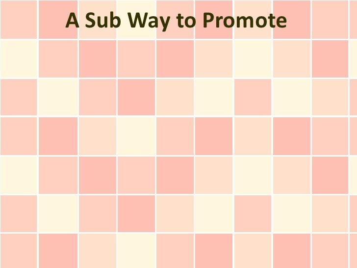 A Sub Way to Promote