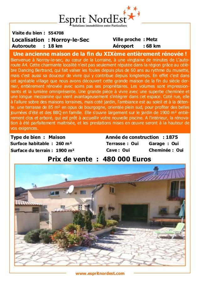 Sur les hauteurs  Visite du bien : 554708  Localisation : Norroy-le-Sec Autoroute  : 18 km  Ville proche : Metz Aéroport :...