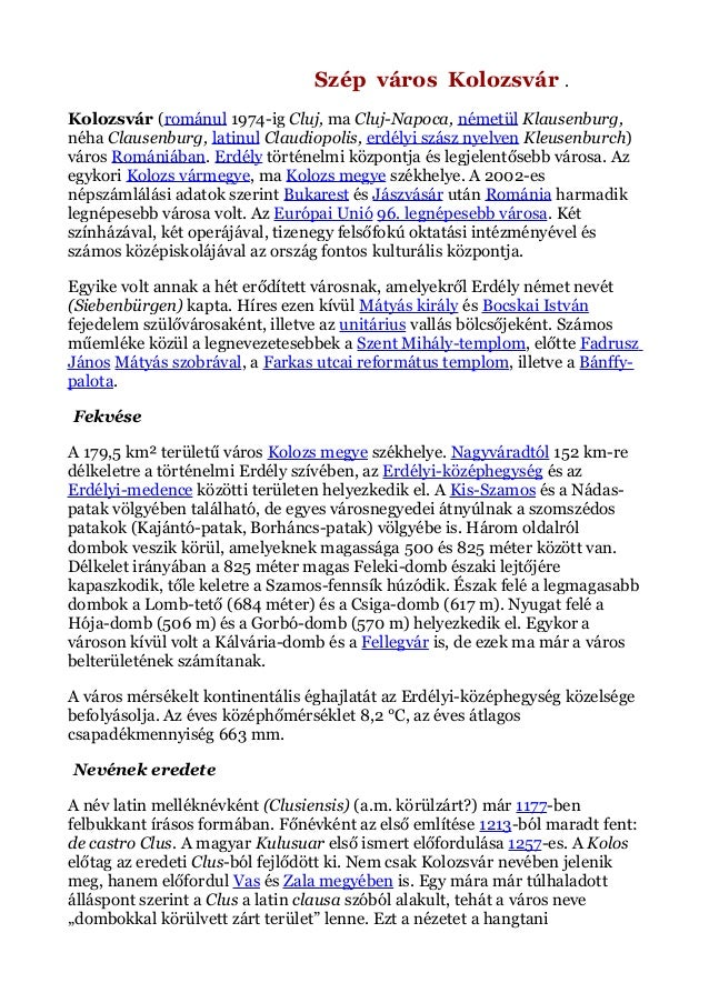 Szép város Kolozsvár . Kolozsvár (románul 1974-ig Cluj, ma Cluj-Napoca, németül Klausenburg, néha Clausenburg, latinul Cla...