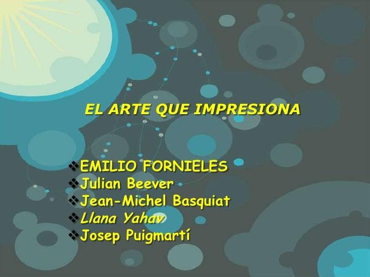 EL ARTE QUE IMPRESIONA<br /><ul><li>EMILIO FORNIELES