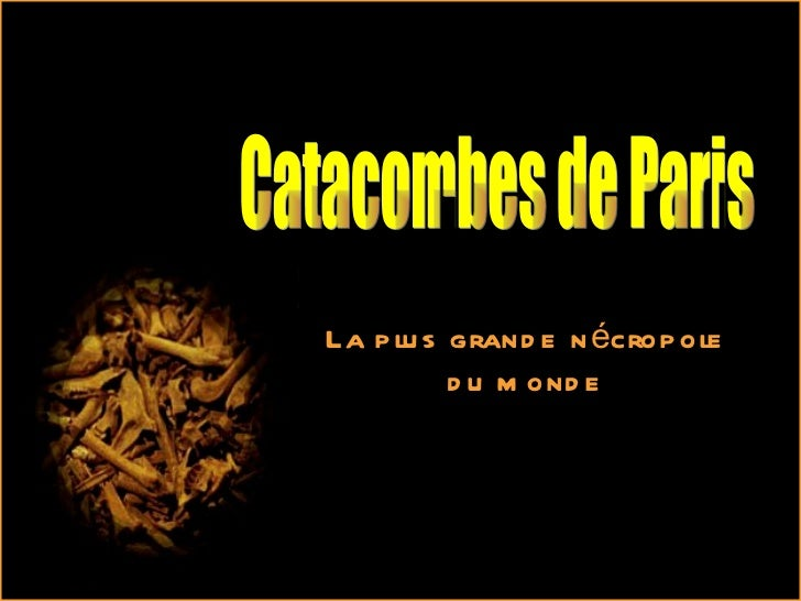 Catacombes de Paris La plus grande nécropole du monde